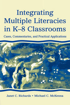 Integrating Multiple Literacies in K-8 Classrooms: Cases, Commentaries, and Practical Applications (Paperback)