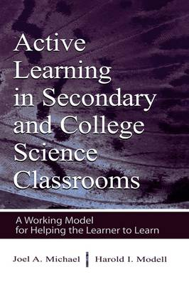 Active Learning in Secondary and College Science Classrooms: A Working Model for Helping the Learner To Learn (Hardback)