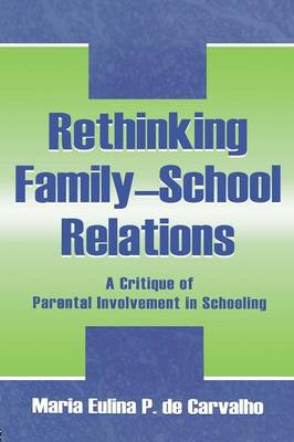 Rethinking Family-school Relations: A Critique of Parental involvement in Schooling - Sociocultural, Political, and Historical Studies in Education (Paperback)