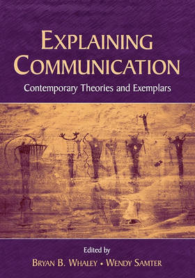 Explaining Communication: Contemporary Theories and Exemplars - Routledge Communication Series (Paperback)