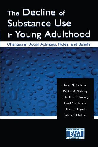 The Decline of Substance Use in Young Adulthood: Changes in Social Activities, Roles, and Beliefs - Research Monographs in Adolescence Series (Hardback)