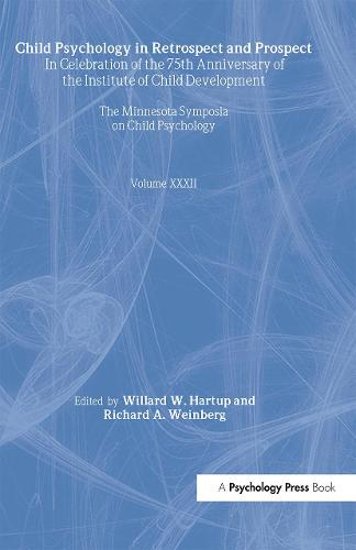 Child Psychology in Retrospect and Prospect: in Celebration of the 75th Anniversary of the institute of Child Development - Minnesota Symposia on Child Psychology Series (Hardback)