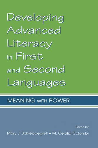 Developing Advanced Literacy in First and Second Languages: Meaning With Power (Hardback)