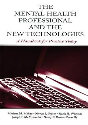 The Mental Health Professional and the New Technologies: A Handbook for Practice Today (Hardback)