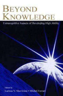 Beyond Knowledge: Extracognitive Aspects of Developing High Ability - Educational Psychology Series (Paperback)