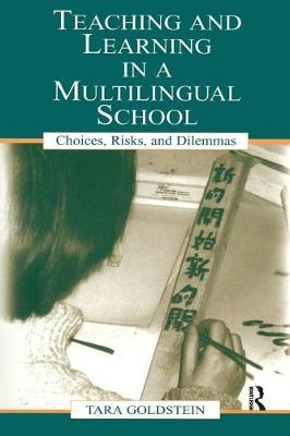 Teaching and Learning in a Multilingual School: Choices, Risks and Dilemmas - Language, Culture, and Teaching Series (Paperback)