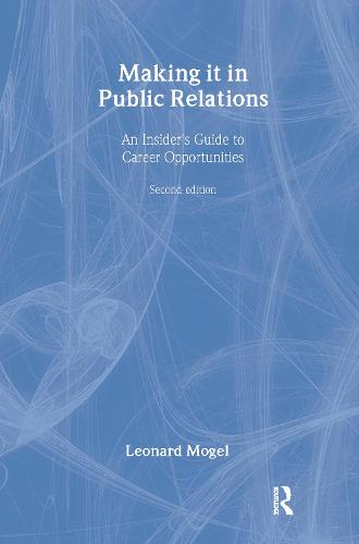 Making It in Public Relations: An Insider's Guide To Career Opportunities (Hardback)