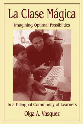 La Clase Magica: Imagining Optimal Possibilities in a Bilingual Community of Learners (Hardback)