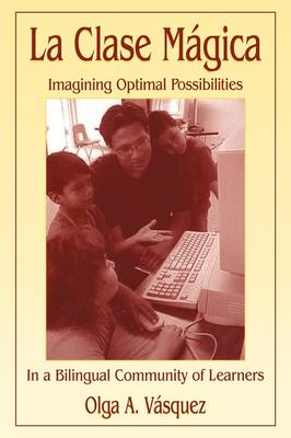 La Clase Magica: Imagining Optimal Possibilities in a Bilingual Community of Learners (Paperback)