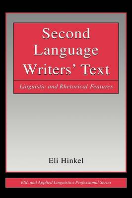 Second Language Writers' Text: Linguistic and Rhetorical Features - ESL & Applied Linguistics Professional Series (Paperback)