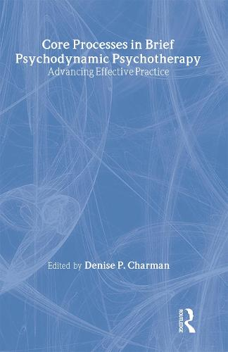 Core Processes in Brief Psychodynamic Psychotherapy: Advancing Effective Practice (Hardback)