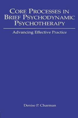 Core Processes in Brief Psychodynamic Psychotherapy: Advancing Effective Practice (Paperback)