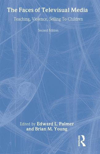 The Faces of Televisual Media: Teaching, Violence, Selling To Children - Routledge Communication Series (Hardback)