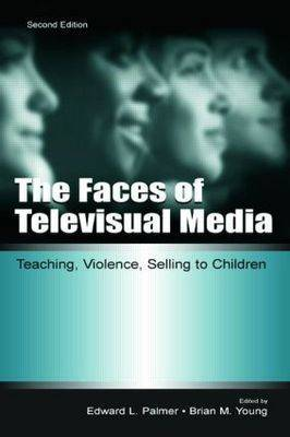 The Faces of Televisual Media: Teaching, Violence, Selling To Children - Routledge Communication Series (Paperback)