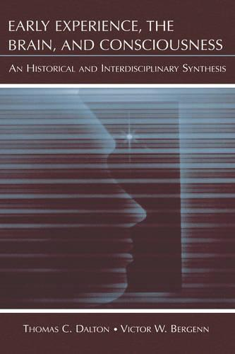 Early Experience, the Brain, and Consciousness: An Historical and Interdisciplinary Synthesis (Hardback)