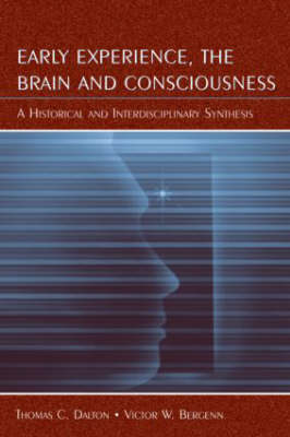 Early Experience, the Brain, and Consciousness: An Historical and Interdisciplinary Synthesis (Paperback)