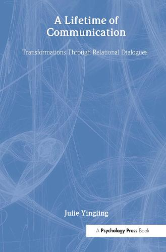 A Lifetime of Communication: Transformations Through Relational Dialogues - LEA's Series on Personal Relationships (Hardback)