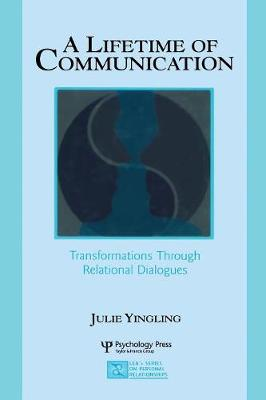 A Lifetime of Communication: Transformations Through Relational Dialogues - LEA's Series on Personal Relationships (Paperback)