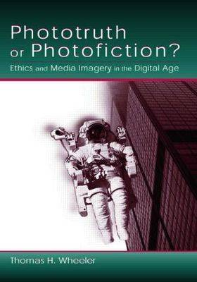 Phototruth Or Photofiction?: Ethics and Media Imagery in the Digital Age (Paperback)