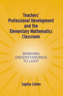 Teachers' Professional Development and the Elementary Mathematics Classroom: Bringing Understandings To Light - Studies in Mathematical Thinking and Learning Series (Hardback)