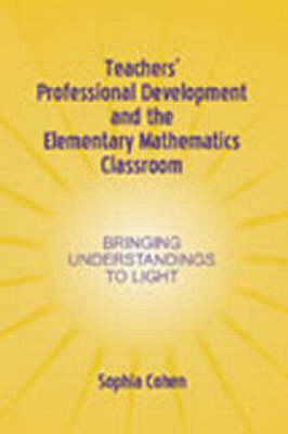 Teachers' Professional Development and the Elementary Mathematics Classroom: Bringing Understandings To Light - Studies in Mathematical Thinking and Learning Series (Paperback)