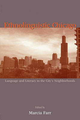 Ethnolinguistic Chicago: Language and Literacy in the City's Neighborhoods (Paperback)