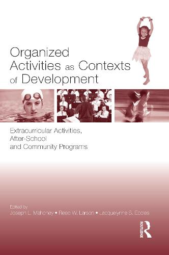 Organized Activities As Contexts of Development: Extracurricular Activities, After School and Community Programs (Hardback)