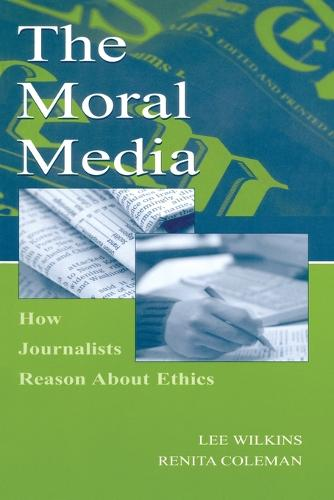 The Moral Media: How Journalists Reason About Ethics - Routledge Communication Series (Paperback)