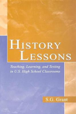 History Lessons: Teaching, Learning, and Testing in U.S. High School Classrooms (Paperback)
