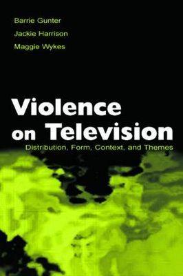 Violence on Television: Distribution, Form, Context, and Themes - Routledge Communication Series (Paperback)