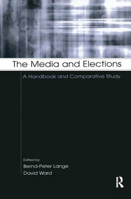 The Media and Elections: A Handbook and Comparative Study - European Institute for the Media Series (Hardback)