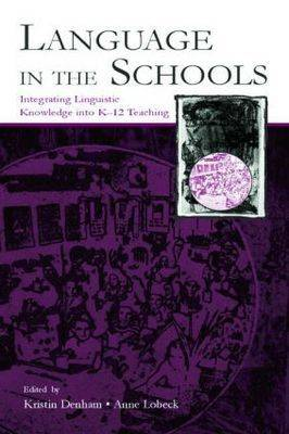 Language in the Schools: Integrating Linguistic Knowledge Into K-12 Teaching (Paperback)