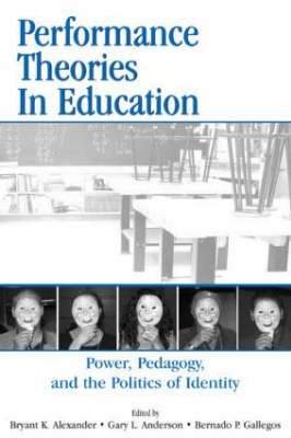 Performance Theories in Education: Power, Pedagogy, and the Politics of Identity (Hardback)