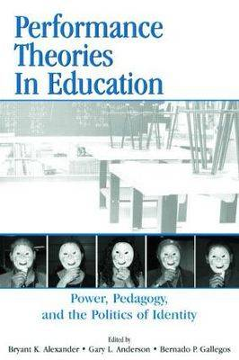 Performance Theories in Education: Power, Pedagogy, and the Politics of Identity (Paperback)