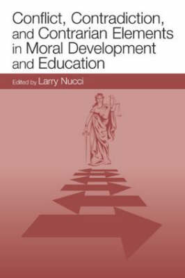 Conflict, Contradiction, and Contrarian Elements in Moral Development and Education (Hardback)