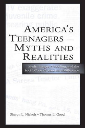 America's Teenagers - Myths and Realities: Media Images, Schooling, and the Social Costs of Careless Indifference (Hardback)