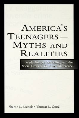 America's Teenagers--Myths and Realities: Media Images, Schooling, and the Social Costs of Careless Indifference (Paperback)