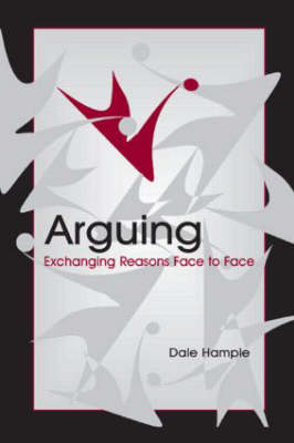Arguing: Exchanging Reasons Face to Face - Routledge Communication Series (Hardback)