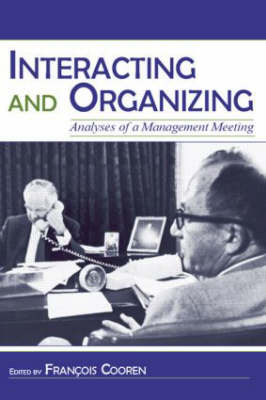 Interacting and Organizing: Analyses of a Management Meeting - Routledge Communication Series (Hardback)
