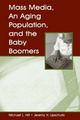 Mass Media, An Aging Population, and the Baby Boomers - Routledge Communication Series (Hardback)