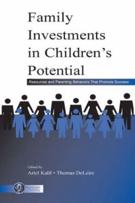 Family Investments in Children's Potential: Resources and Parenting Behaviors That Promote Success - Monographs in Parenting Series (Hardback)