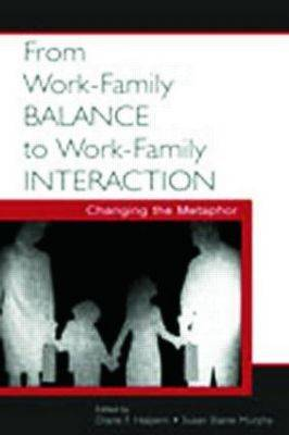 From Work-Family Balance to Work-Family Interaction: Changing the Metaphor (Paperback)