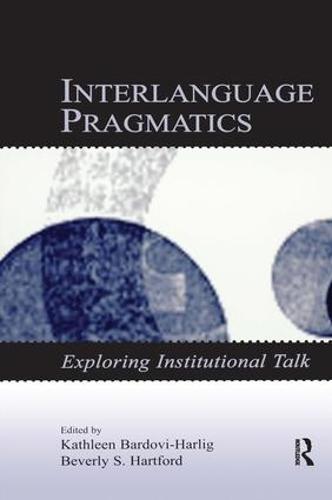 Interlanguage Pragmatics: Exploring Institutional Talk - Second Language Acquisition Research Series (Hardback)