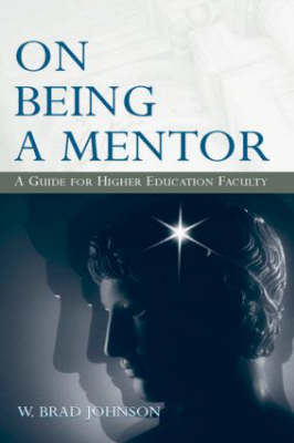 On Being a Mentor: A Guide for Higher Education Faculty (Hardback)