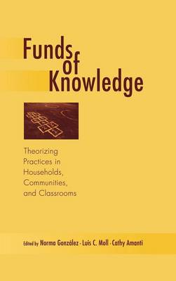 Funds of Knowledge: Theorizing Practices in Households, Communities, and Classrooms (Hardback)