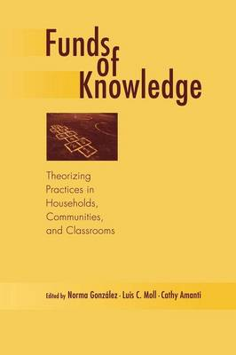 Funds of Knowledge: Theorizing Practices in Households, Communities, and Classrooms (Paperback)