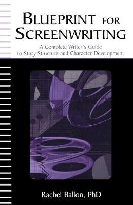 Blueprint for Screenwriting: A Complete Writer's Guide to Story Structure and Character Development (Paperback)