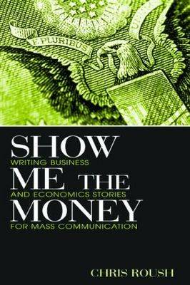 Show Me the Money: Writing Business and Economics Stories for Mass Communication - Routledge Communication Series (Paperback)