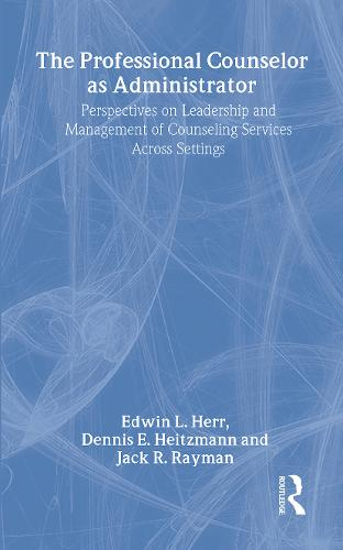 The Professional Counselor as Administrator: Perspectives on Leadership and Management of Counseling Services Across Settings (Hardback)