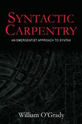 Syntactic Carpentry: An Emergentist Approach to Syntax (Paperback)
